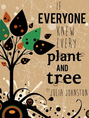 If Everyone Knew Every Plant And Tree by Julia Johnston